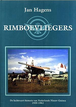 Rimboevliegers: De Luchtvaart-Historie Van Nederlands Nieuw-Guinea 1935-1962: Hagens, Jan