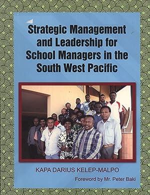 Strategic Management and Leadership for School Managers: Kapa Darius Kelep-Malpo
