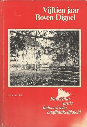 Vijftien Jaar Boven-Digoel, Concentratiekamp in Nieuw-Guinea: Bakermat van de Indonesische ...