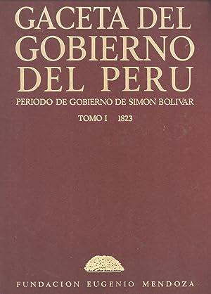 Gaceta del Gobierno del Perú: Período De Gobierno De Simón Bolivar. Tomo 1: ...