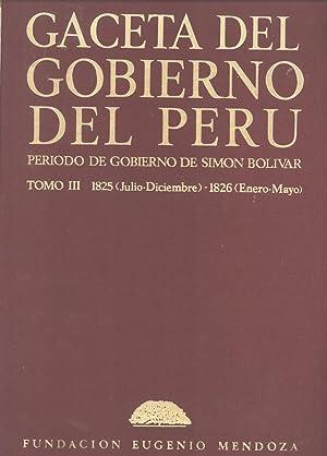 Gaceta del Gobierno del Perú: Período De Gobierno De Simón Bolivar. Tomo 3: ...