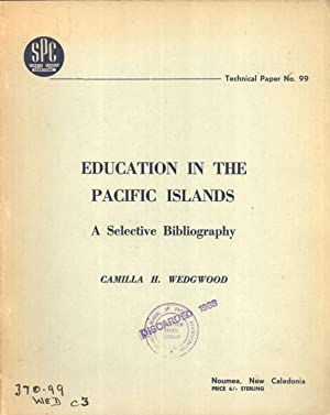 Education in the Pacific Islands: A Selective Bibliography (Technical Paper, 99): Wedgwood, Camilla...