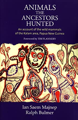 Animals the Ancestors Hunted : An account of the wild mammals of the Kalam area, Papua New Guinea: ...