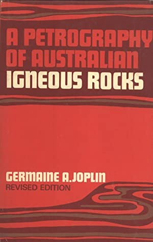 A Petrography of Australian Igneous Rocks: Including Material from the Territory of Papua and New ...