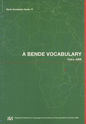 A Bende Vocabulary (Bantu Vocabulary Series, 13): Yuko Abe