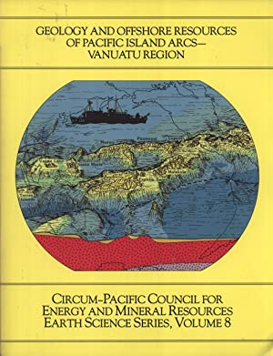 Geology and Offshore Resources of Pacific Island Arcs: Vanuatu Region (Earth Science Series, 8): H....