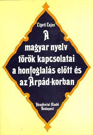 A magyar nyelv török kapcsolatai a honfoglalás elott és az Árp&...