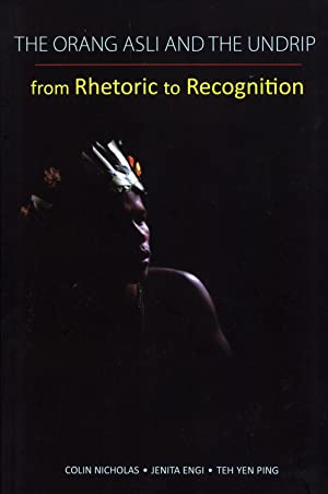 The Orang Asli and the UNDRIP: From Rhetoric to Recognition: Colin Nicholas;Jenita Engi;Teh Yen ...