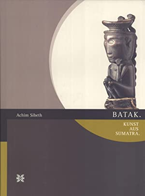 Batak: Kunst aus Sumatra: Sibeth, Achim