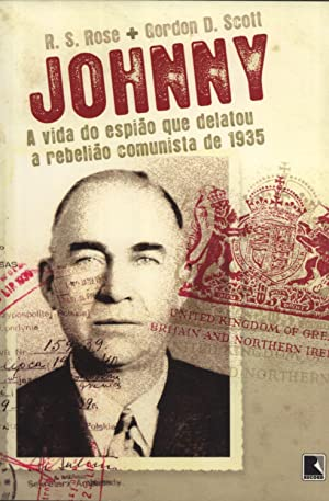 Johnny: A Vida do Espião Que Delatou A Rebelião Comunista de 1935: R. S. Rose; Gordon...