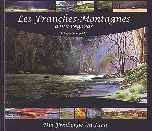 Les Franches-Montagnes: Deux Regards, Photographie et Pentre = Die Freiberge im Jura: Josette ...