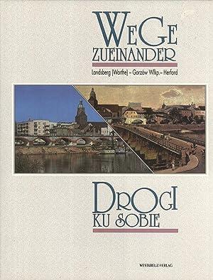 Wege zueinander Drogi ku sobie: Landsberg (Warthe) - Gorzów Wielkopolski - Herford: Barbara ...
