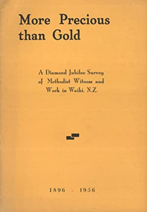More Precious Than Gold: A Diamond Jubilee Survey of Methodist Witness and Work in Waihi, N.Z., ...