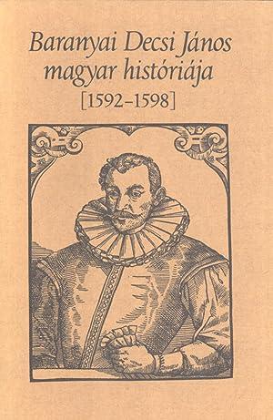 Baranyai Decsi János Magyar Históriája (1592-1598): Joannes C. Decius Barovius...