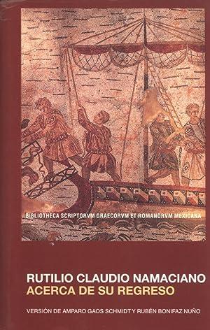 Acerca de su Regreso (Bibliotheca scriptorum Graecorum et Romanorum Mexicana): Rutilio Claudio ...