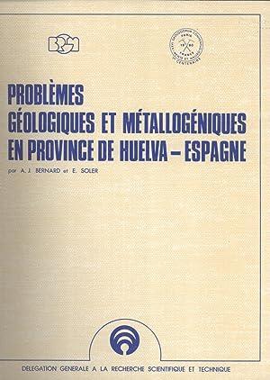 Problèmes Géologiques et Métallogéniques en Province de Huelva (Espagne...