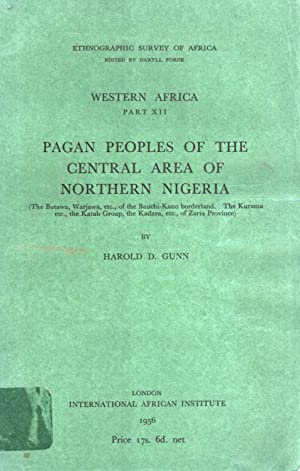 Pagan Peoples of the Central Area of Northern Nigeria (The Butawa, Warjawa, etc. of the Bauchi-Kano...
