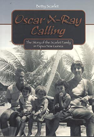 Oscar X-ray Calling: The Story of the Scarlet Family in Papua New Guinea, 1962-1971: Betty Scarlet