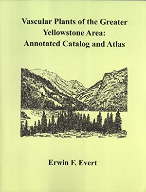 Vascular Plants of the Greater Yellowstone Area: Annotated Catalog and Atlas: Evert, Erwin F.