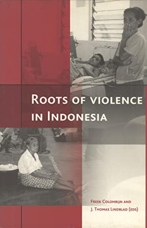 Roots of Violence in Indonesia: Contemporary Violence in Historical Perspective: Lindblad, J. ...