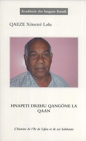 Hnapeti Drehu Qangö ne la Qaan = l'Histoire de Lifou et de ses Habitants: Qaeze X�tretr� ...