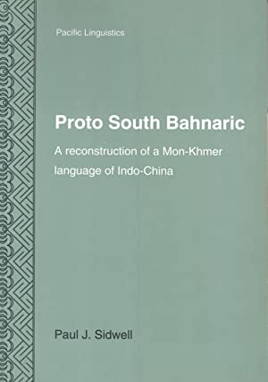 Proto South Bahnaric: A Reconstruction of a Mon-Khmer Language of Indo-China (Pacific linguistics, ...