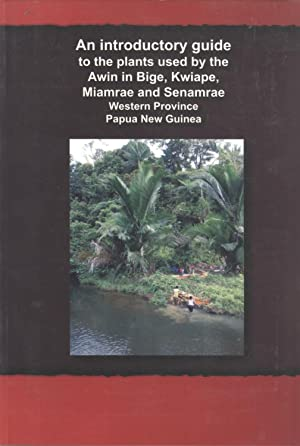An Introductory Guide to the Plants Used By the Awin in Bige, Kwiape, Miamrae and Senamrae, Western...