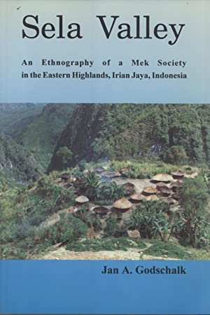 Sela Valley: An Ethnography of a Mek Society in the Eastern Highlands, Irian Jaya, Indonesia: Jan A...