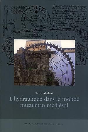 L'hydraulique dans le Monde Musulman Médiéval (Annals Academiae Scientiarum ...