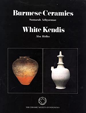 Burmese Ceramics; White Kendis: Sumarah Adhyatman; Abu Ridho