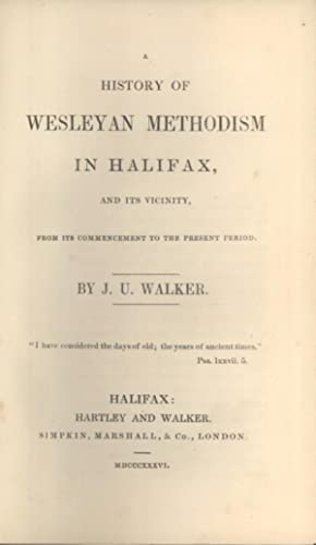 A History of Wesleyan Methodism in Halifax, and its Vicinity, from its Commencement to the Present ...