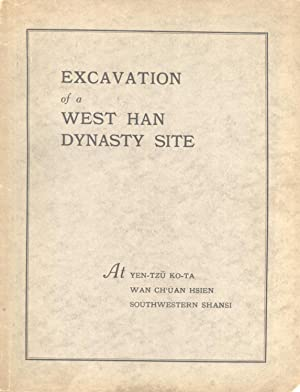 Excavation of a West Han Dynasty Site at Yen-Tzu Ko-Ta, Wan Ch'üan Hsien, Southwestern ...