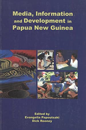 Media, Information and Development in Papua New Guinea: Evangelia Papoutsaki (Editor), Dick Rooney ...