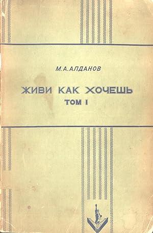 Zhivi Kak Khochesh': Roman. Tom 1 [To Live As We Wish. Volume 1]: M. A. Aldanov]