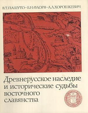 Drevnerusskoye Naslediye i Istoricheskiye Sud'by Vostochnogo Slavyanstva [Old Russian Heritage...