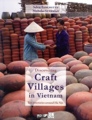 Discovering Craft Villages in Vietnam: Ten Itineraries Around Ha Noi: Sylvie Fanchette; Nicholas ...
