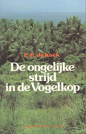 De Ongelijke Strijd in de Vogelkop: P. P. de Kock