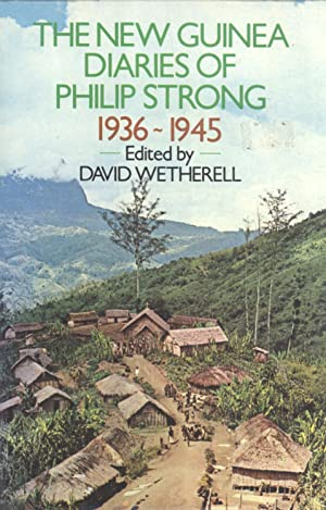 The New Guinea Diaries of Philip Strong, 1936-1945: Philip Strong (author) & David Wetherell (...