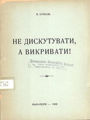 Ne Dyskutuvaty, a Vykryvaty! (na temu Ukrayins?ko-Posiys?kykh vidnosyn) (Expositions Instead of ...