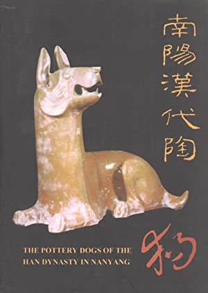 Nanyang Han dai tao gou =: The pottery dogs of the Han dynasty in Nanyang City, Henan Province (...