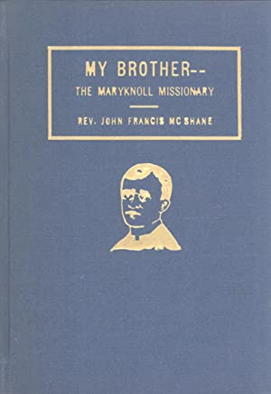 My Brother, the Maryknoll Missionary: A Life of the Rev. Daniel Leo McShane, M. M.: John Francis ...
