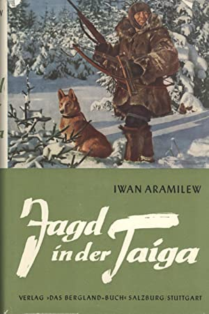 Jagd in der Taiga: Iwan Aramilew (author);