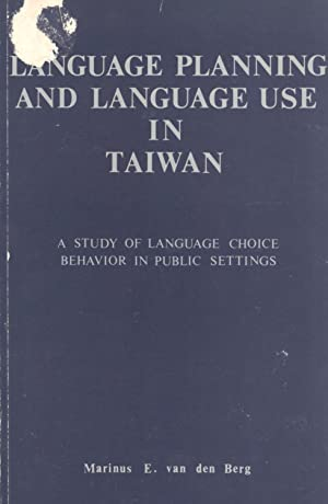 Language Planning and Language Use in Taiwan: A Study of Language Choice Behavior in Public ...