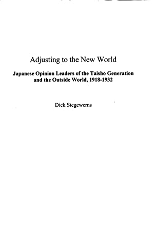 Adjusting to the New World: Japanese Opinion Leaders of the Taisho Generation and the Outside World...