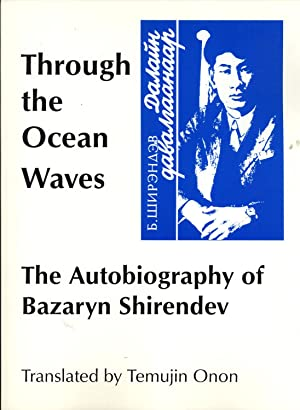 Through the Ocean Waves: The Autobiography of Bazaryn Shirendev (East Asian Research Aids & ...