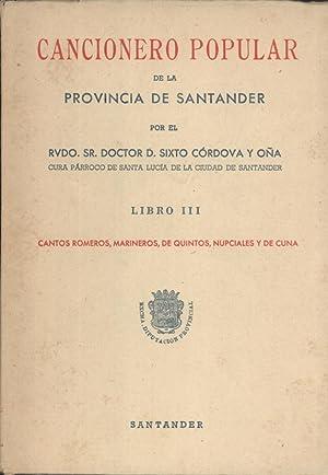 Cancionero Popular de la Provincia de Santander. Libro 3: Cantos Romeros, Marineros, de Quintos, ...
