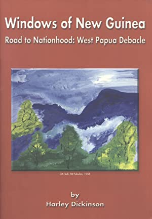 Windows of New Guinea: Road to Nationhood - West Papua Debacle: Dickinson, Harley