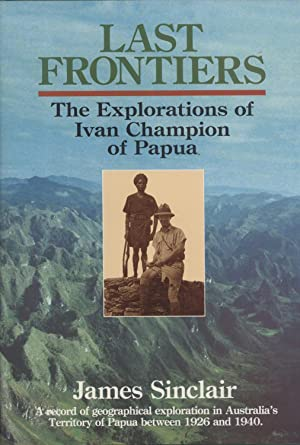 The Explorations of Ivan Champion of Papua, a Record of Geographical Exploration in Australia'...