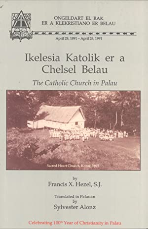Ikelesia Katolik er a Chelsel Belau = The Catholic Church in Palau: Francis X. Hezel (Author), ...