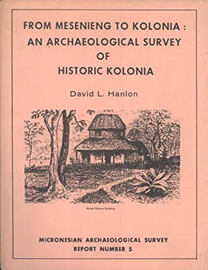 From Mesenieng to Kolonia: An Archaeological Survey of Historic Kolonia (Micronesian Archaeological...